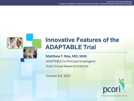 The 2015 PCORI Annual Meeting: Progress in Building a Patient-Centered Comparative Clinical Effectiveness Research Community Innovative Features of the.