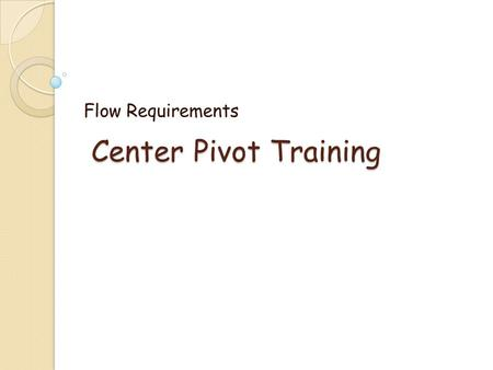 Center Pivot Training Flow Requirements. The easy way QT = DA (not a true equation if Q is in cfs) Q (flow rate) is in cfs (or acre-in/hr) T (time) is.