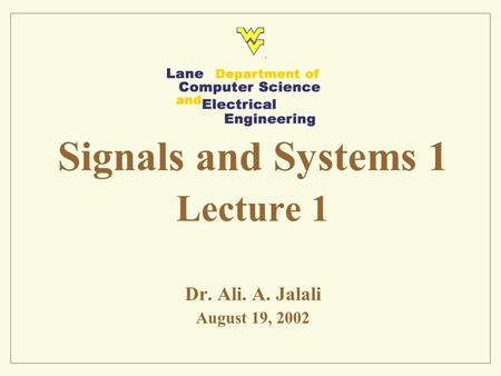 Signals and Systems 1 Lecture 1 Dr. Ali. A. Jalali August 19, 2002.