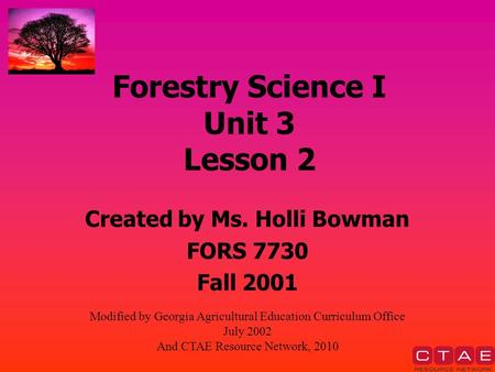 Forestry Science I Unit 3 Lesson 2 Created by Ms. Holli Bowman FORS 7730 Fall 2001 Modified by Georgia Agricultural Education Curriculum Office July 2002.