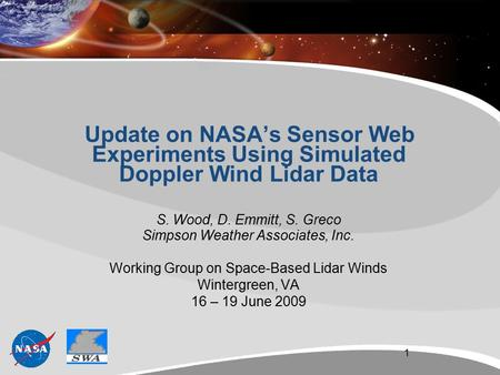 Update on NASA's Sensor Web Experiments Using Simulated Doppler Wind Lidar Data S. Wood, D. Emmitt, S. Greco Simpson Weather Associates, Inc. Working Group.