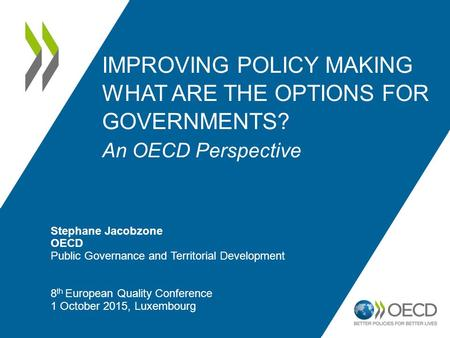 IMPROVING POLICY MAKING WHAT ARE THE OPTIONS FOR GOVERNMENTS? An OECD Perspective Stephane Jacobzone OECD Public Governance and Territorial Development.