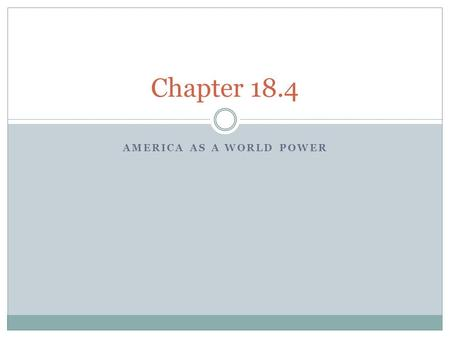 AMERICA AS A WORLD POWER Chapter 18.4. Teddy Roosevelt and the World Roosevelt the Peacemaker  1904 Russia and Japan were both imperialist powers and.