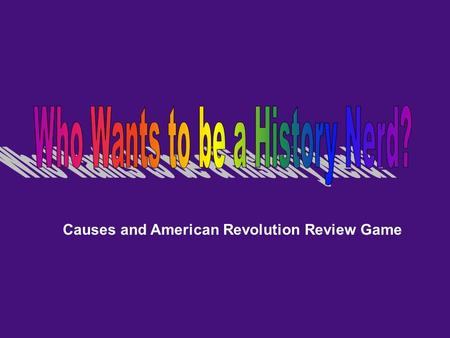 Causes and American Revolution Review Game How many English Colonies were there? 13 10 3 50 Is this your Final Answer? YesNo $1,000,000 $500,000 $100,000.