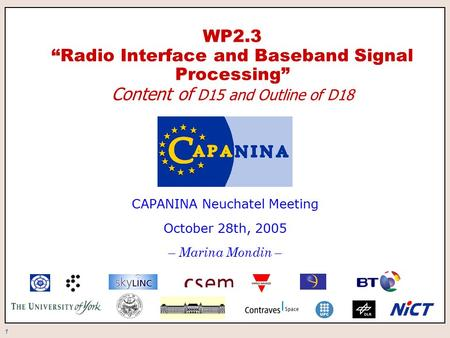 "1 WP2.3 ""Radio Interface and Baseband Signal Processing"" Content of D15 and Outline of D18 CAPANINA Neuchatel Meeting October 28th, 2005 – Marina Mondin."