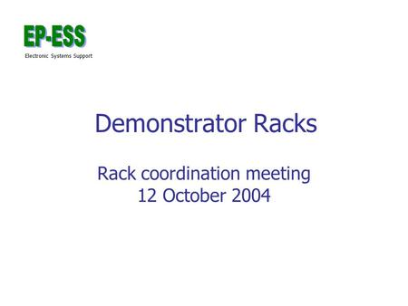 Electronic Systems Support Demonstrator Racks Rack coordination meeting 12 October 2004.