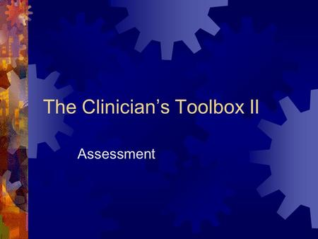 The Clinician's Toolbox II Assessment. Reliability & Validity  Tests must be valid and reliable to be useful  Reliability  Consistency with which individuals.