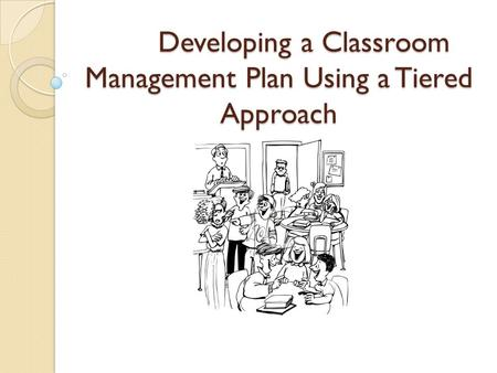 Developing a Classroom Management Plan Using a Tiered Approach.