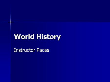 World History Instructor Pacas. Introduction to World History Analyzing our ability to discern and understand the past: Analyzing our ability to discern.