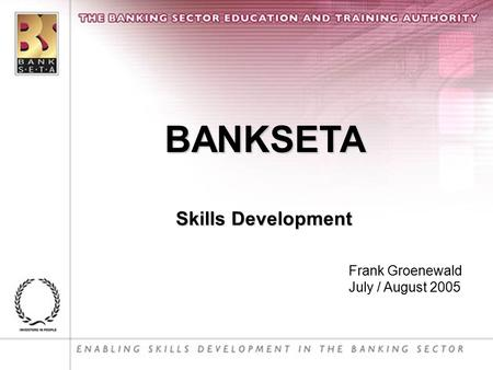 BANKSETA Skills Development Frank Groenewald July / August 2005.