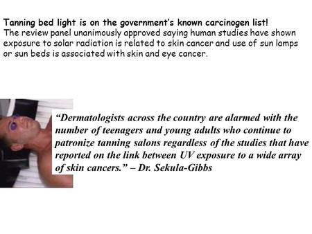 Tanning bed light is on the government's known carcinogen list! The review panel unanimously approved saying human studies have shown exposure to solar.