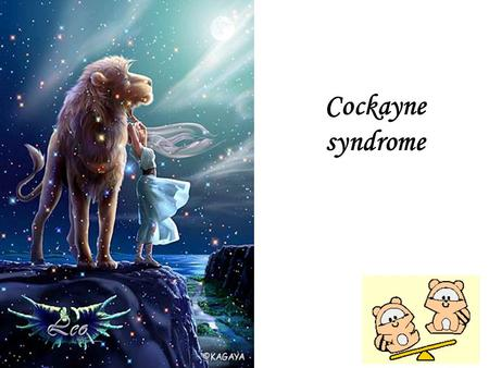 Cockayne syndrome. Background: Cockayne syndrome: is a rare and devastating genetic disease. It is present in about 1/100,000 live births. Its inheritance.