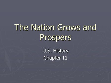 The Nation Grows and Prospers U.S. History Chapter 11.