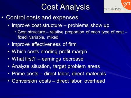 Cost Analysis Control costs and expenses Improve cost structure – problems show up Cost structure – relative proportion of each type of cost – fixed, variable,