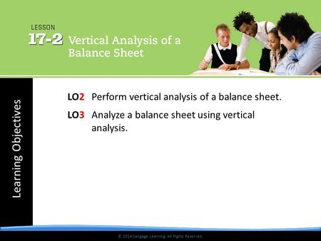 © 2014 Cengage Learning. All Rights Reserved. Learning Objectives © 2014 Cengage Learning. All Rights Reserved. LO2Perform vertical analysis of a balance.