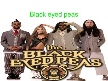 Black eyed peas. Information The Black Eyed Peas is an American pop music group that formed in East Los Angeles California in 1995. Their first album.
