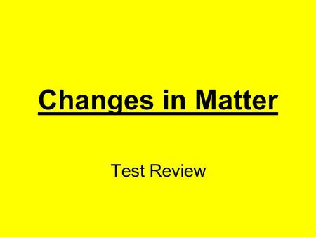 Changes in Matter Test Review. Name an example of a solid. Ice Click here for answer Next.
