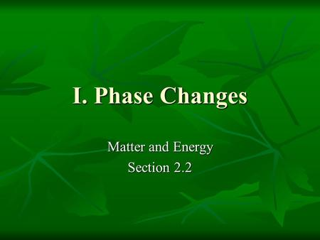 I. Phase Changes Matter and Energy Section 2.2. Phase Changes Gas Solid Liquid Amount of heat.