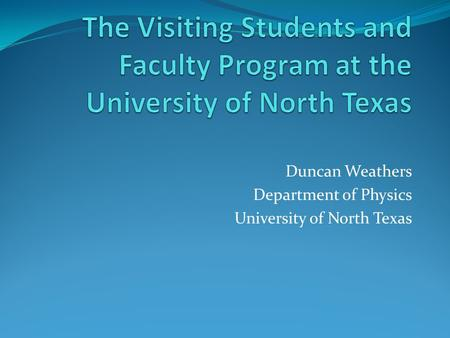 Duncan Weathers Department of Physics University of North Texas.