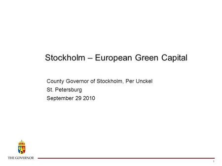 1 Stockholm – European Green Capital County Governor of Stockholm, Per Unckel St. Petersburg September 29 2010.