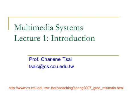 Multimedia Systems Lecture 1: Introduction Prof. Charlene Tsai