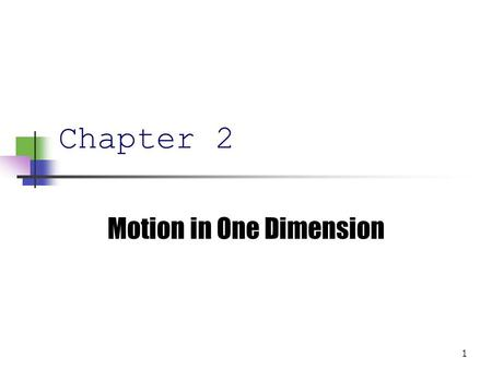 1 Chapter 2 Motion in One Dimension 2 3 2.1 Kinematics Describes motion while ignoring the agents that caused the motion For now, will consider motion.