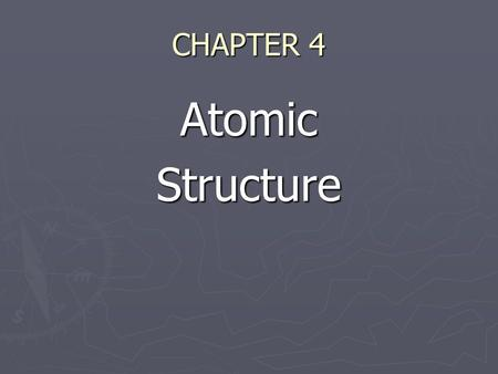 CHAPTER 4 AtomicStructure. Democritus (4 th Century B.C.) ► First suggested the existence of tiny particles called atoms (atomos) ► Atoms were indivisible.
