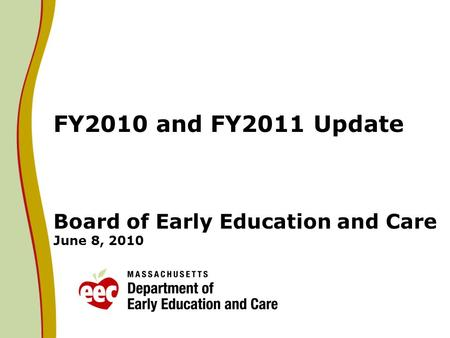 FY2010 and FY2011 Update Board of Early Education and Care June 8, 2010.