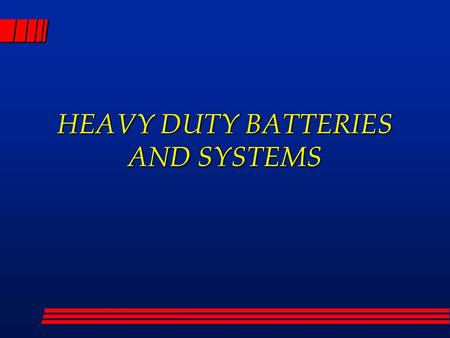 HEAVY DUTY BATTERIES AND SYSTEMS. TYPES OF BATTERIES.