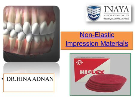 Non-Elastic Impression Materi als DR.HINA ADNAN. These materials are rigid and therefore exhibit little or no elasticity. Any significant deformation.