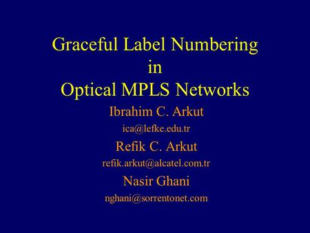 Graceful Label Numbering in Optical MPLS Networks Ibrahim C. Arkut Refik C. Arkut Nasir Ghani