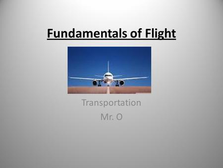 Fundamentals of Flight Transportation Mr. O. Structure of an Aircraft: Thrust is generated by a propeller or jet turbines.