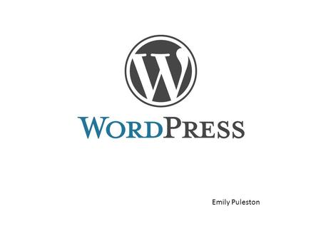 Emily Puleston. Wordpress is a free blogging website It is the #1 Content Management System site today First released in May, 2003 Has been downloaded.