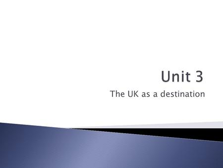 The UK as a destination. In pairs try to remember the names of the websites you have used to help you complete work in the past. How many other sources.