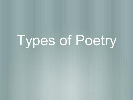 Types of Poetry. Alphabetic This type of poem is structured where the entire poem is written in alphabetical order.