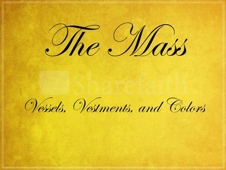 The Mass Vessels, Vestments, and Colors. Vestments AlbChasubleCassockStole White Linen From albus which means white (like an egg). Signifies purity of.
