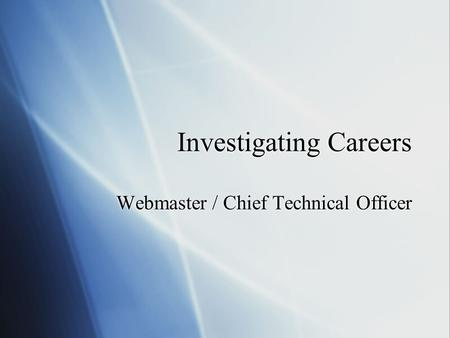 Investigating Careers Webmaster / Chief Technical Officer.