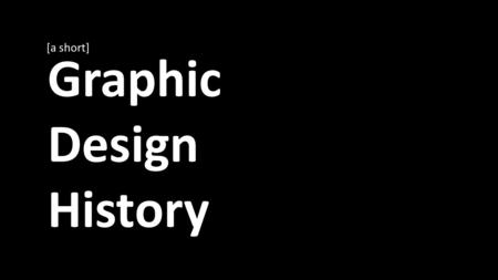Graphic Design History [a short]. What is it? Where does it come from?