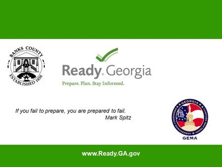 Www.Ready.GA.gov If you fail to prepare, you are prepared to fail. Mark Spitz.