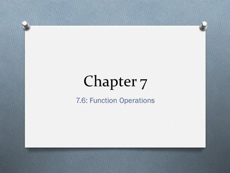 Chapter 7 7.6: Function Operations. Function Operations.