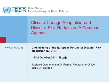 Www.unisdr.org 1 Stefanie Dannenmann-Di Palma, Programme Officer UNISDR Europe www.unisdr.org Climate Change Adaptation and Disaster Risk Reduction: A.
