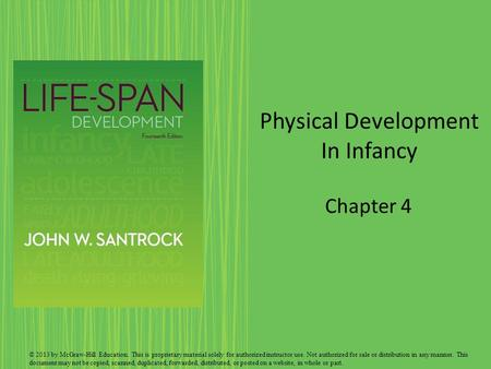 Physical Development In Infancy Chapter 4 © 2013 by McGraw-Hill Education. This is proprietary material solely for authorized instructor use. Not authorized.