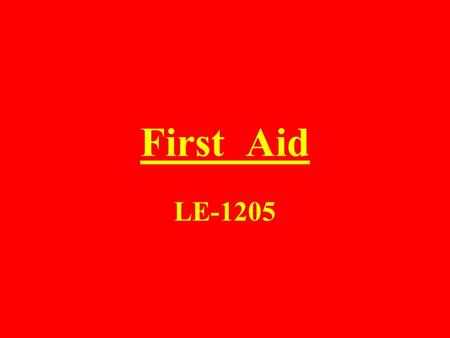 First Aid LE-1205 First Aid : Emergency care given to someone who is sick, injured, or wounded before treatment by medical personnel. Provides Greater.