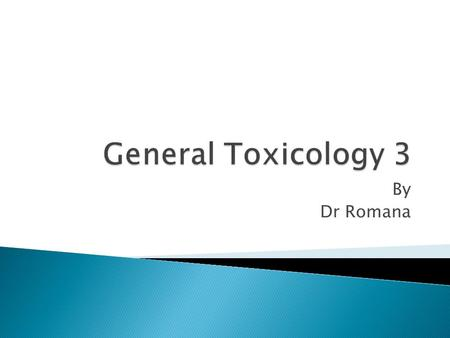 General Toxicology 3 By Dr Romana.