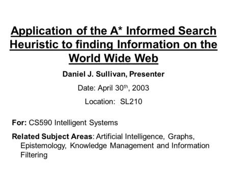 For: CS590 Intelligent Systems Related Subject Areas: Artificial Intelligence, Graphs, Epistemology, Knowledge Management and Information Filtering Application.