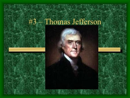 #3 – Thomas Jefferson Born: April 13, 1743 Birthplace: Shadwell, Virginia Political Party: Democratic- Republican Term: 2 (1801-1809) Vice Presidents: