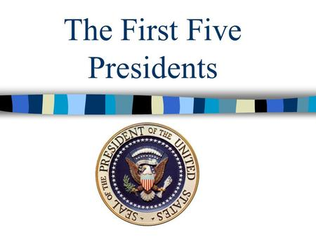 The First Five Presidents. All of the first five presidents were Virginians except John Adams.