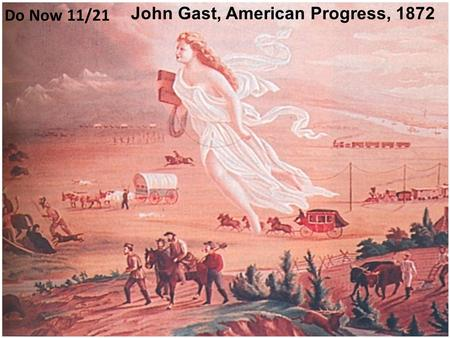 1 Do Now 11/21 John Gast, American Progress, 1872.