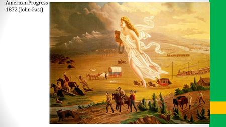 American Progress 1872 (John Gast). American Progress, John Gast (1872) Symbolizes the spirit of America's westward expansion What does Gast's use of.
