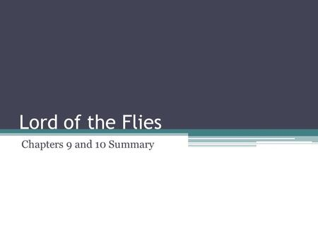 Lord of the Flies Chapters 9 and 10 Summary. Chapter 9 Simon goes to the mountaintop, a symbolic journey, and learns the truth. Like other religious figures,